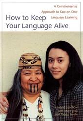 How to Keep Your Language Alive: A Commonsense Approach to One-On-One Language Learning - Hinton, Leanne