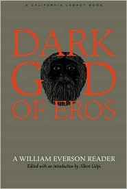 Dark God of Eros: A William Everson Reader