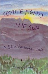 Coyote Fights the Sun: A Shasta Indian Tale - Carpelan, Mary J.