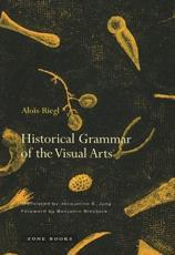 Historical Grammar of the Visual Arts - Alois Riegl (author), Jacqueline E Jung (translator), Benjamin Binstock (foreword)