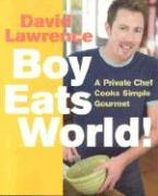 Boy Eats World!: A Private Chef Cooks Simple Gourmet