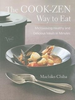The Cook-Zen Way to Eat: Microwaving Healthy and Delicious Meals in Minutes - Chiba, Machiko