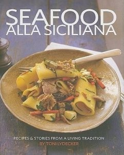 Seafood Alla Siciliana: Recipes & Stories from a Living Tradition - Lydecker, Toni