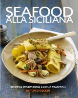 Seafood Alla Siciliana: Recipes & Stories from a Living Tradition