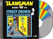 The Slangman Guide to Street French 2: The Best of French Idioms