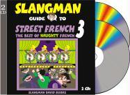 The Slangman Guide to Street French 3: The Best of Naughty French