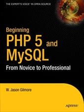 Beginning PHP 5 and MySQL: From Novice to Professional - Gilmore, J. W. / Gilmore, W. J. / Gilmore, W. Jason