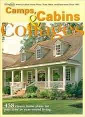 Camps, Cabins & Cottages: 458 Classic Home Plans for Part-Time or Year-Round Living - Garlinghouse