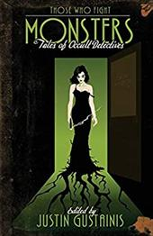 Those Who Fight Monsters: Tales of Occult Detectives - Gustainis, Justin