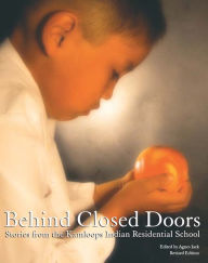 Behind Closed Doors: Stories from the Kamloops Indian Residential School - Jack Agnes