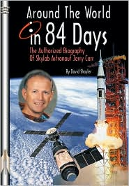 Around the World in 84 Days: The Authorized Biography of Skylab Astronaut Jerry Carr - David J. Shayler, Jerry Carr (Afterword), Foreword by Bill Pogue