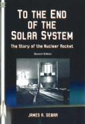 To the End of the Solar System: The Story of the Nuclear Rocket