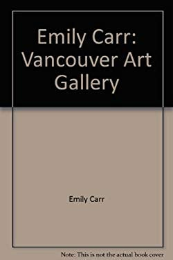 Emily Carr: Vancouver Art Gallery - Carr, Emily