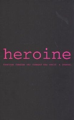 Heroine: A Journal: Fearless Females Who Changed the World: A Journal - Warwick, Ellen