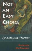 Not an Easy Choice: A Feminist Re-Examines Abortion