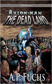 The Dead Land [Axiom-Man Saga, Episode No. 1]: A Superhero/Zombie Novel - A.P. Fuchs