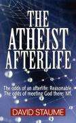 The Atheist Afterlife: The Odds of an Afterlife - Reasonable, the Odds of Meeting God There - Nil