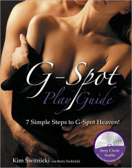 G-Spot PlayGuide: 7 Simple Steps to G-Spot Heaven - Barry Switnicki