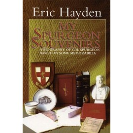 My Spurgeon Souvenirs: A Biography of C.H. Spurgeon Based on Some Memorabilia - Eric Hayden