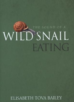 The Sound of a Wild Snail Eating - Bailey, Elisabeth Tova