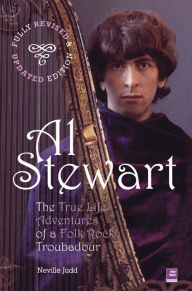 Al Stewart: True Life Adventures of a Folk Rock Troubadour: Fully Revised and Updated - Neville Judd