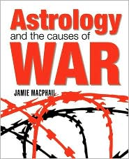 Astrology And The Causes Of War - Jamie Macphail