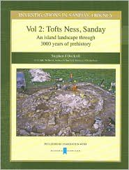 Investigations in Sanday, Orkney Volume 2: Tofts Ness, Sandnay - An Island Landscape Through 3000 Years of Prehistory