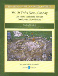 Investigations in Sanday, Orkney Vol 2: Tofts Ness, Sandnay - An Island Landscape Through 3000 Years of Prehistory - Stephen J. Dockrill