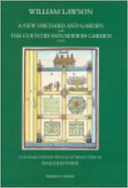 A New Orchard and Garden with the Country Housewife's Garden (1618) - William Lawson, Malcolm Thick (Editor)