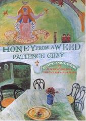 Honey from a Weed: Fasting and Feasting in Tuscany, Catalonia, the Cyclades and Apulia - Gray, Patience / Sargood, Corinna