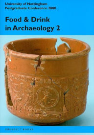 Food and Drink in Archaeology 2: University of Nottingham Postgraduate Conference 2008 - Nottingham PG Conference