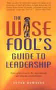 The Wise Fool's Guide to Leadership: Short Spiritual Stories for Organizational and Personal Transformation