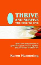 Thrive and Survive the Nine to Five - Karen Mannering