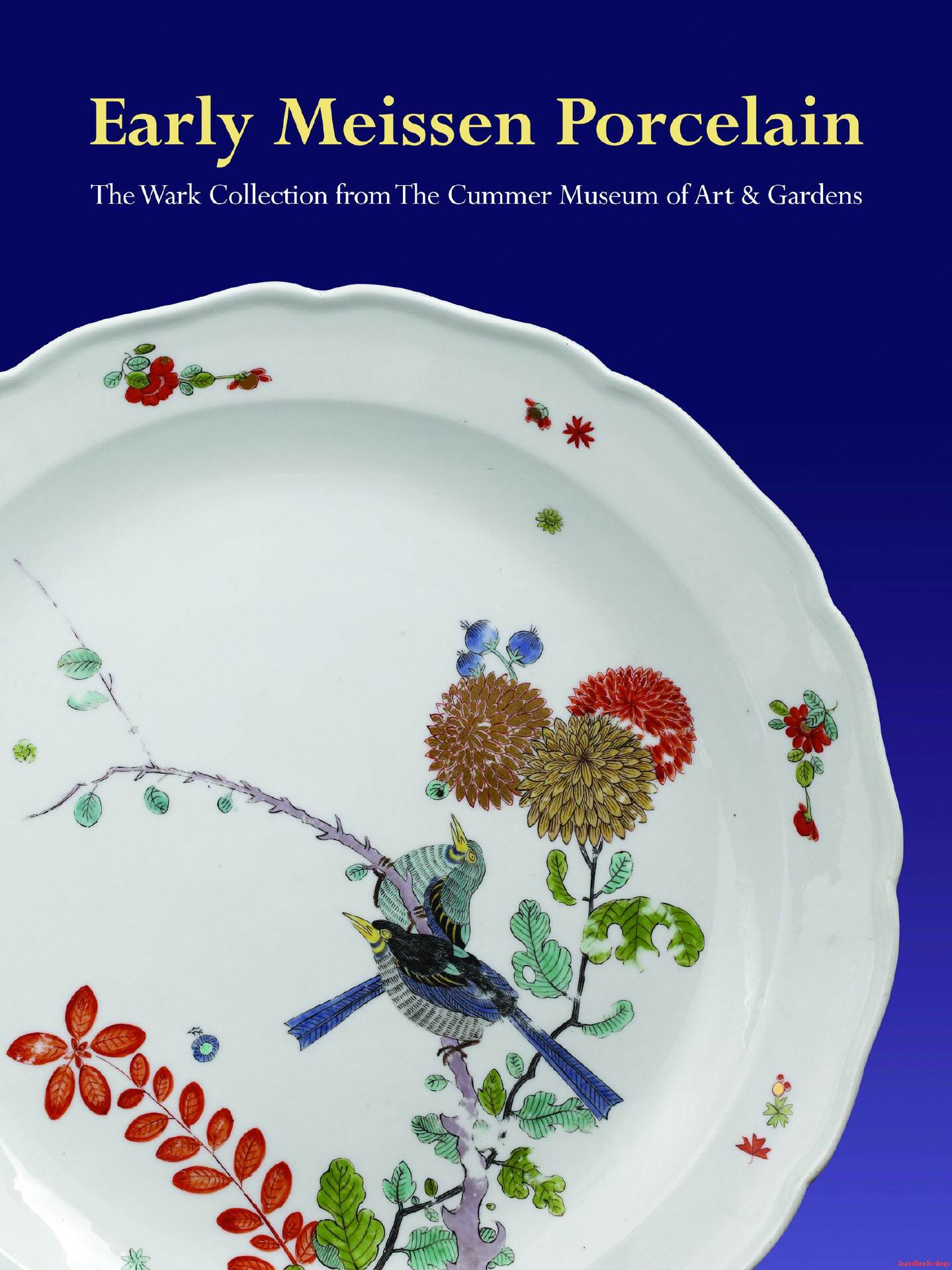 Early Meissen Porcelain: The Wark Collection from the Cummer Museum of Art & Gardens  Frühes Meissener Porzellan: Die Sammlung Wark vom Cummer Museum Art & Gardens - Ulrich Pietsch