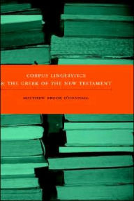 Corpus Linguistics And The Greek Of The New Testament - Matthew Brook O'Donnell