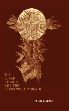 The Lukan Passion and the Praiseworthy Death - Scaer, Peter J.