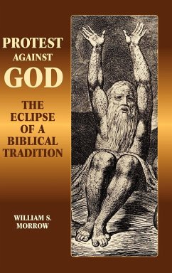 Protest Against God: The Eclipse of a Biblical Tradition - Morrow, William S.