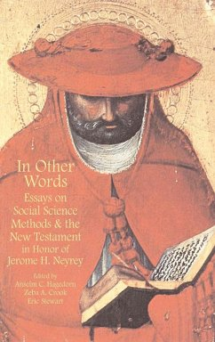 In Other Words: Essays on Social Science Methods and the New Testament in Honor of Jerome H. Neyrey - Herausgeber: Hagedorn, Anselm C. Stewart, Eric Crook, Zeba A.