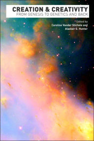 Creation and Creativity: From Genesis to - Alastair G. Hunter