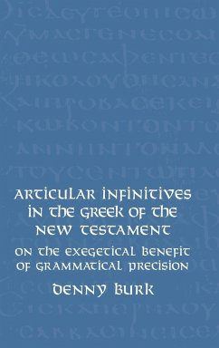 Articular Infinitives in the Greek of the New Testament: On the Exegetical Benefit of Grammatical Precision - Burk, Denny