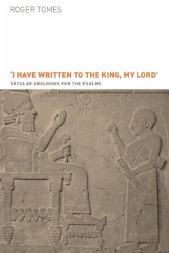 I Have Written to the King, My Lord': Secular Analogies for the Psalms - Tomes, Roger