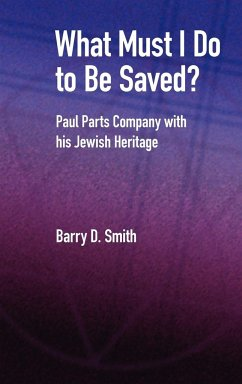 What Must I Do to Be Saved? Paul Parts Company with His Jewish Heritage - Smith, Barry D.