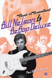 Music in Dreamland: Bill Nelson & Be Bop Deluxe - Reeves, Paul Sutton