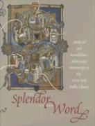 The Splendor of the Word: Medieval and Renaissance Illuminated Manuscripts at the New York Public Library