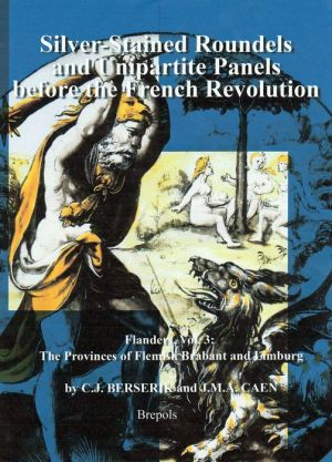 Silver-Stained Roundels and Unipartite Panels before the French Revolution: Flanders, Vol. 3: The Provinces of Flemish Brabant and Limburg
