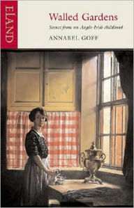 Walled Gardens: Scenes from an Anglo-Irish Childhood - Annabel Goff