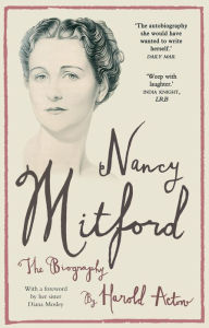 Nancy Mitford: The Biography Edited from Nancy Mitford's Letters - Harold Acton