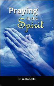 Praying In The Spirit - O. A. Roberts