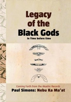 Legacy of the Black Gods in Time Before Time, Coming Forth from the Akashic Records - Simons, Paul Ma'at, Nebu Ka
