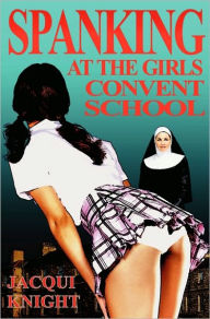 Spanking At The Girl's Convent School - Jacqui Knight